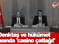 Denktaş ve hükümet arasında 'casino çatlağı!'