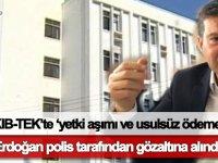 KIB-TEK eski Müdürü Gürcan Erdoğan gözaltına alındı