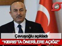 Çavuşoğlu: Kıbrıs'ta önerilere açığız