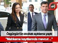 Özgürgün'ün avukatı açıklama yaptı