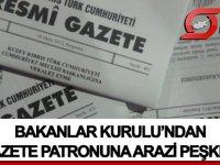 Bakanlar Kurulu'ndan Gazete Patronu'na arazi peşkeşi!