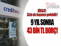 Creditwest'ten vatandaşa 7 yıl sonra 43 bin TL borç!