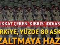 Dikkat çeken Kıbrıs iddiası: Türkiye asker çekecek!