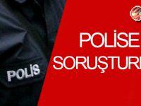 Polise SORUŞTURMA!